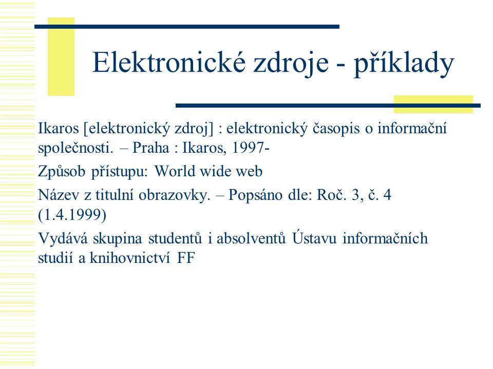 Elektronické zdroje - příklady Ikaros [elektronický zdroj] : elektronický časopis o informační společnosti. – Praha : Ikaros, 1997- Způsob přístupu: W