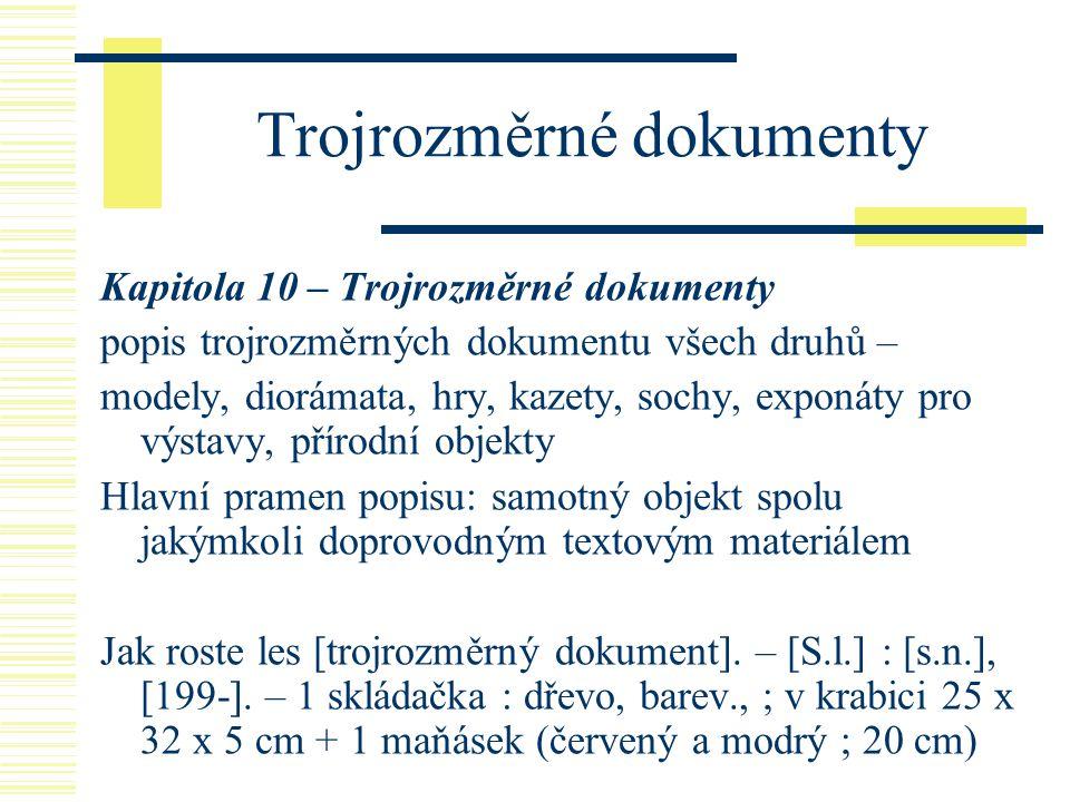 Trojrozměrné dokumenty Kapitola 10 – Trojrozměrné dokumenty popis trojrozměrných dokumentu všech druhů – modely, diorámata, hry, kazety, sochy, exponá