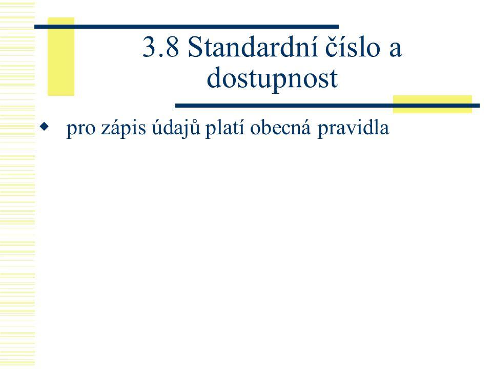 3.8 Standardní číslo a dostupnost  pro zápis údajů platí obecná pravidla