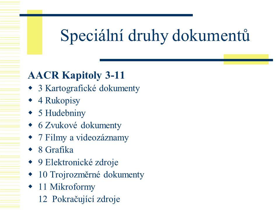 Speciální druhy dokumentů AACR Kapitoly 3-11  3 Kartografické dokumenty  4 Rukopisy  5 Hudebniny  6 Zvukové dokumenty  7 Filmy a videozáznamy  8