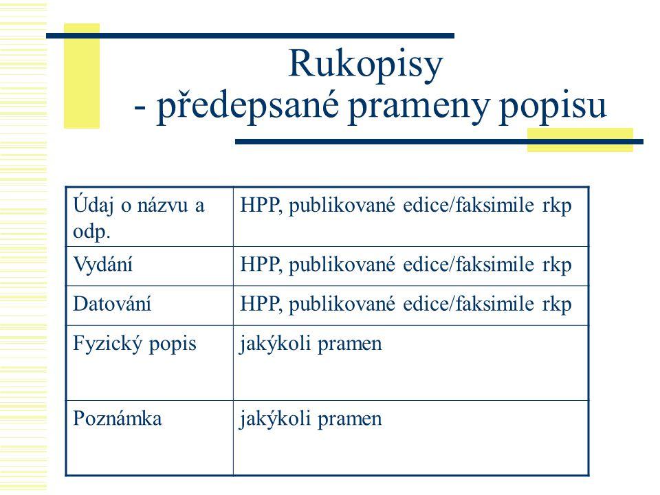 Rukopisy - předepsané prameny popisu Údaj o názvu a odp. HPP, publikované edice/faksimile rkp VydáníHPP, publikované edice/faksimile rkp DatováníHPP,
