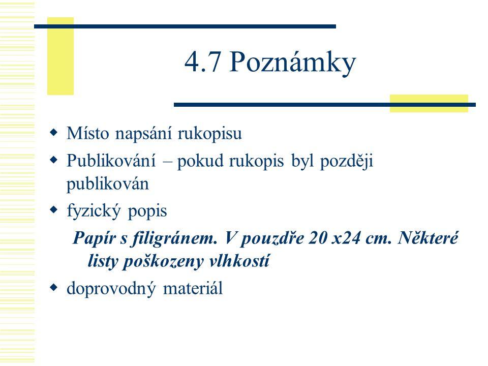4.7 Poznámky  Místo napsání rukopisu  Publikování – pokud rukopis byl později publikován  fyzický popis Papír s filigránem. V pouzdře 20 x24 cm. Ně