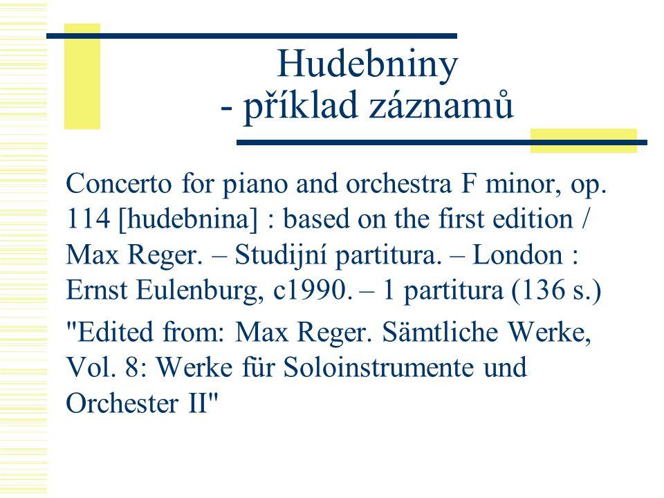 Hudebniny - příklad záznamů Concerto for piano and orchestra F minor, op. 114 [hudebnina] : based on the first edition / Max Reger. – Studijní partitu