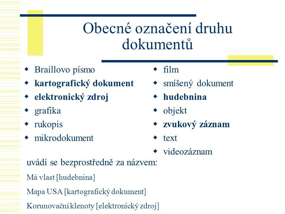 Obecné označení druhu dokumentů  Braillovo písmo  kartografický dokument  elektronický zdroj  grafika  rukopis  mikrodokument  film  smíšený d