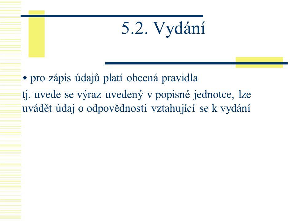 5.2. Vydání  pro zápis údajů platí obecná pravidla tj. uvede se výraz uvedený v popisné jednotce, lze uvádět údaj o odpovědnosti vztahující se k vydá