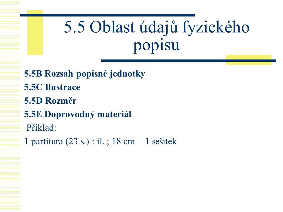5.5 Oblast údajů fyzického popisu 5.5B Rozsah popisné jednotky 5.5C Ilustrace 5.5D Rozměr 5.5E Doprovodný materiál Příklad: 1 partitura (23 s.) : il.