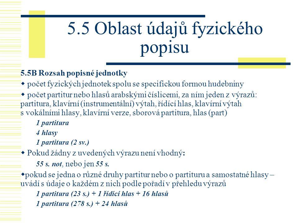 5.5 Oblast údajů fyzického popisu 5.5B Rozsah popisné jednotky  počet fyzických jednotek spolu se specifickou formou hudebniny  počet partitur nebo