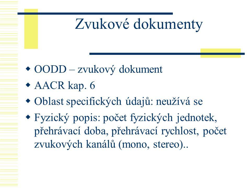 Zvukové dokumenty  OODD – zvukový dokument  AACR kap. 6  Oblast specifických údajů: neužívá se  Fyzický popis: počet fyzických jednotek, přehrávac