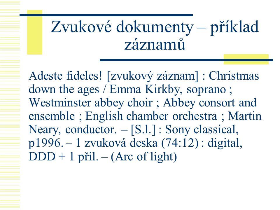 Zvukové dokumenty – příklad záznamů Adeste fideles! [zvukový záznam] : Christmas down the ages / Emma Kirkby, soprano ; Westminster abbey choir ; Abbe