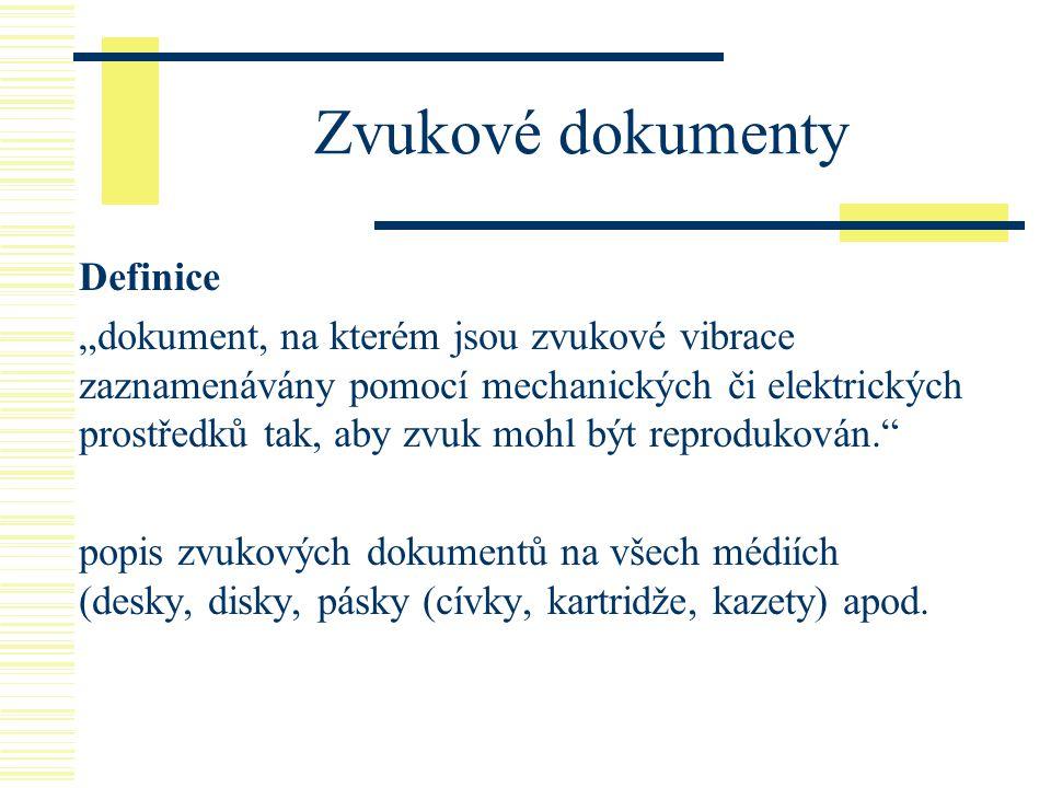 """Zvukové dokumenty Definice """"dokument, na kterém jsou zvukové vibrace zaznamenávány pomocí mechanických či elektrických prostředků tak, aby zvuk mohl b"""