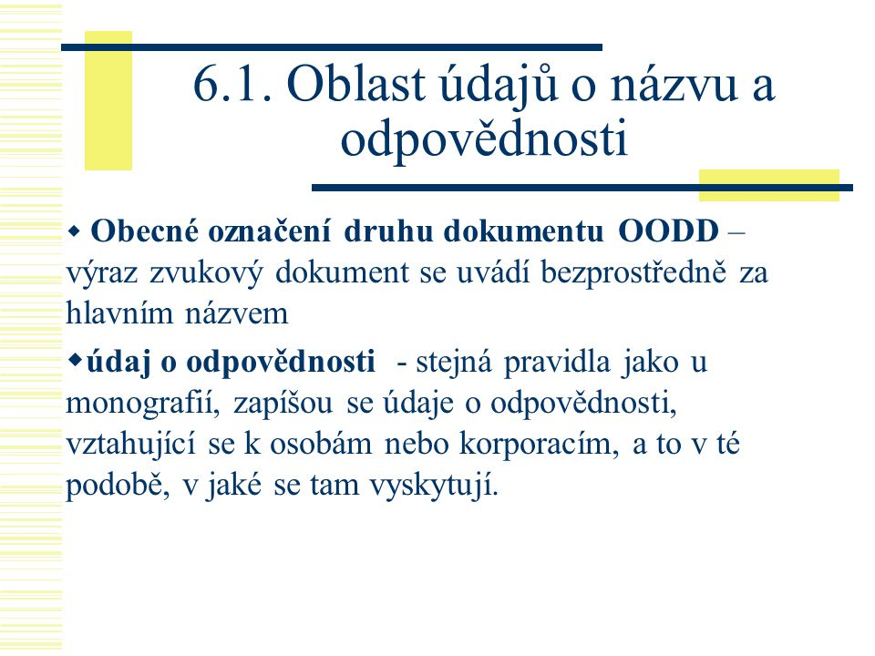 6.1. Oblast údajů o názvu a odpovědnosti  Obecné označení druhu dokumentu OODD – výraz zvukový dokument se uvádí bezprostředně za hlavním názvem  úd