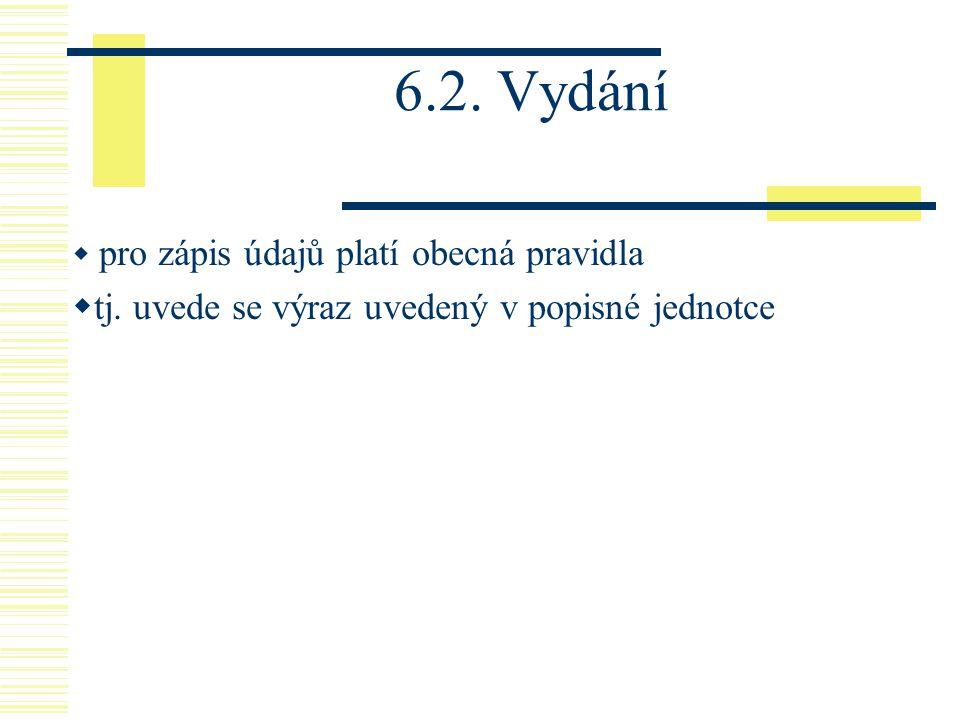 6.2. Vydání  pro zápis údajů platí obecná pravidla  tj. uvede se výraz uvedený v popisné jednotce