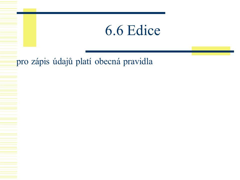 6.6 Edice pro zápis údajů platí obecná pravidla