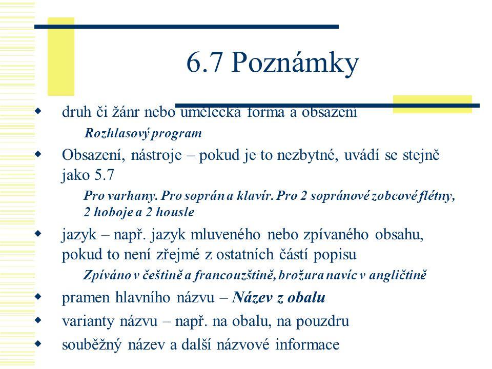 6.7 Poznámky  druh či žánr nebo umělecká forma a obsazení Rozhlasový program  Obsazení, nástroje – pokud je to nezbytné, uvádí se stejně jako 5.7 Pr