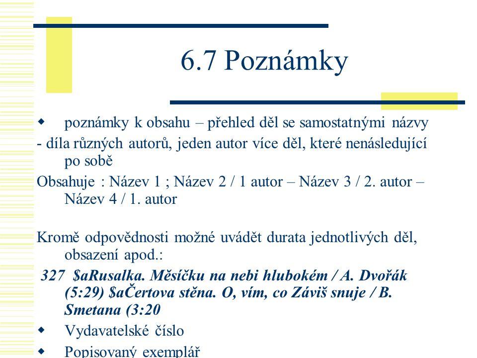 6.7 Poznámky  poznámky k obsahu – přehled děl se samostatnými názvy - díla různých autorů, jeden autor více děl, které nenásledující po sobě Obsahuje