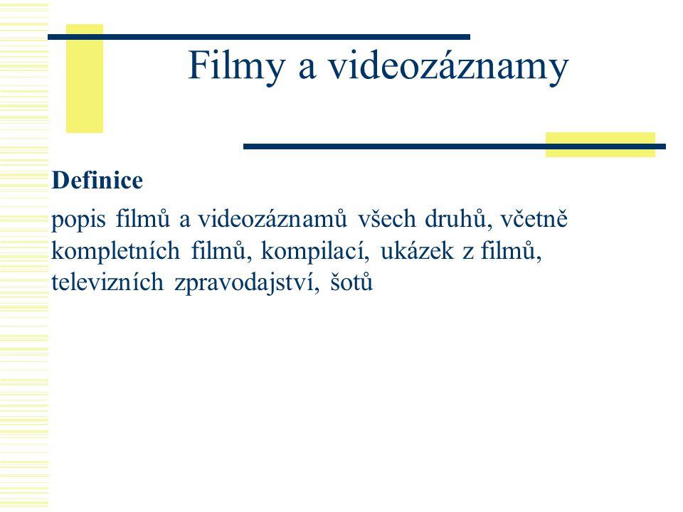 Filmy a videozáznamy Definice popis filmů a videozáznamů všech druhů, včetně kompletních filmů, kompilací, ukázek z filmů, televizních zpravodajství,