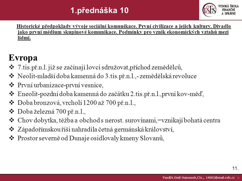 10. PaedDr.Emil Hanousek,CSc., 14002@mail.vsfs.cz :: 1.přednáška 4 Historické předpoklady vývoje sociální komunikace. První civilizace a jejich kultur