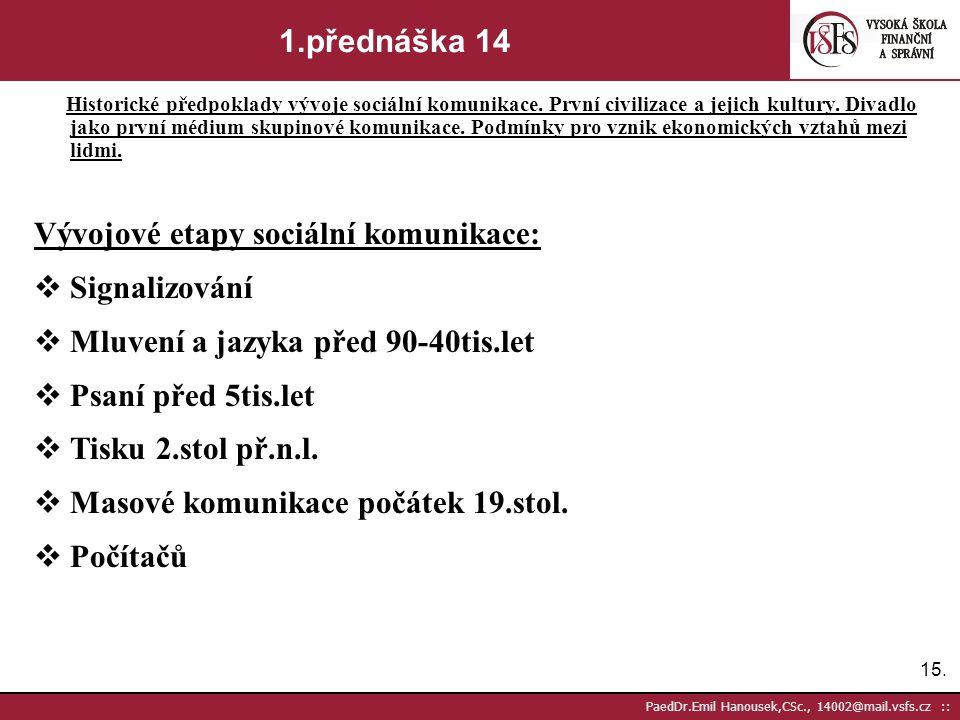 14. PaedDr.Emil Hanousek,CSc., 14002@mail.vsfs.cz :: 1.přednáška 13 Historické předpoklady vývoje sociální komunikace. První civilizace a jejich kultu