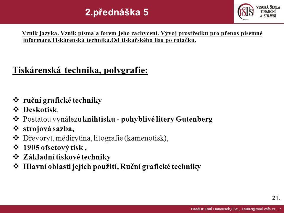 20. PaedDr.Emil Hanousek,CSc., 14002@mail.vsfs.cz :: 2.přednáška 4 Vznik jazyka. Vznik písma a forem jeho zachycení. Vývoj prostředků pro přenos písem