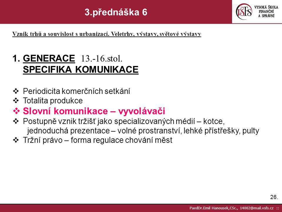 25. PaedDr.Emil Hanousek,CSc., 14002@mail.vsfs.cz :: 3.přednáška 4 Vznik trhů a souvislost s urbanizací. Veletrhy, výstavy, světové výstavy Generace v