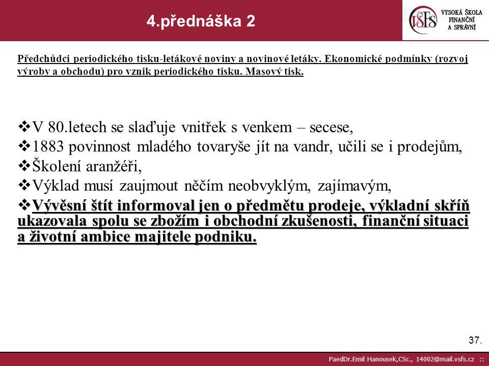 36. PaedDr.Emil Hanousek,CSc., 14002@mail.vsfs.cz :: 4.přednáška 1 Předchůdci periodického tisku-letákové noviny a novinové letáky. Ekonomické podmínk