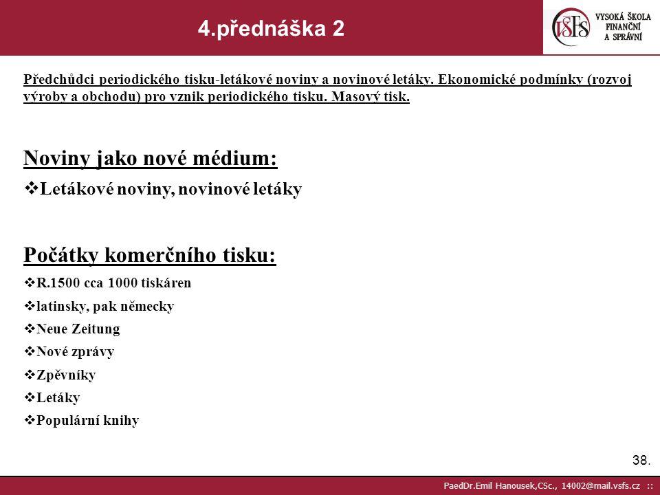 37. PaedDr.Emil Hanousek,CSc., 14002@mail.vsfs.cz :: 4.přednáška 2 Předchůdci periodického tisku-letákové noviny a novinové letáky. Ekonomické podmínk
