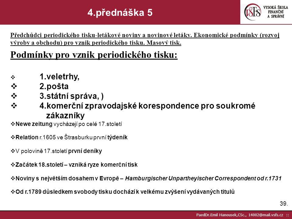 38. PaedDr.Emil Hanousek,CSc., 14002@mail.vsfs.cz :: 4.přednáška 2 Předchůdci periodického tisku-letákové noviny a novinové letáky. Ekonomické podmínk