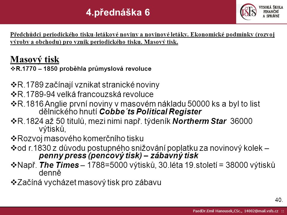 39. PaedDr.Emil Hanousek,CSc., 14002@mail.vsfs.cz :: 4.přednáška 5 Předchůdci periodického tisku-letákové noviny a novinové letáky. Ekonomické podmínk