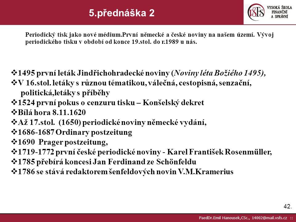 41. PaedDr.Emil Hanousek,CSc., 14002@mail.vsfs.cz :: 5.přednáška 1 Periodický tisk jako nové médium.První německé a české noviny na našem území. Vývoj