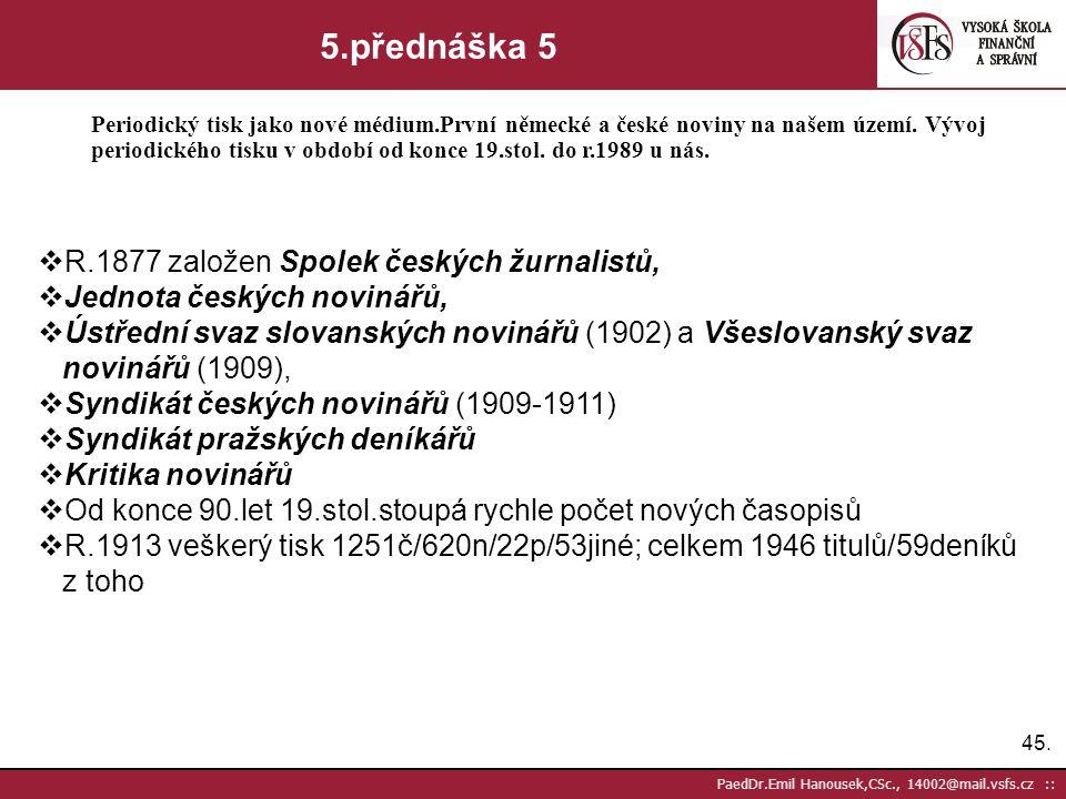 44. PaedDr.Emil Hanousek,CSc., 14002@mail.vsfs.cz :: 5.přednáška 4 Periodický tisk jako nové médium.První německé a české noviny na našem území. Vývoj