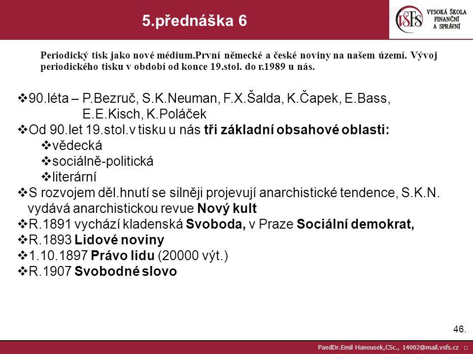 45. PaedDr.Emil Hanousek,CSc., 14002@mail.vsfs.cz :: 5.přednáška 5 Periodický tisk jako nové médium.První německé a české noviny na našem území. Vývoj
