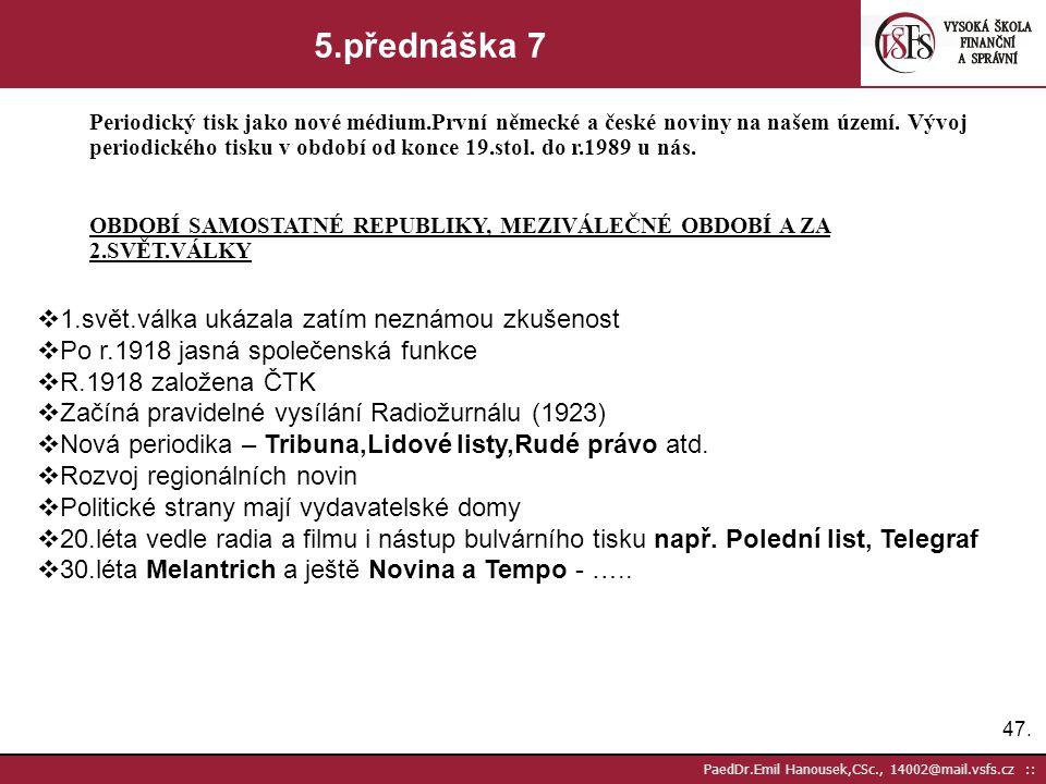 46. PaedDr.Emil Hanousek,CSc., 14002@mail.vsfs.cz :: 5.přednáška 6 Periodický tisk jako nové médium.První německé a české noviny na našem území. Vývoj