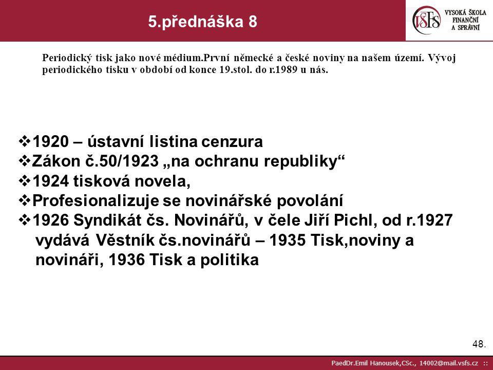 47. PaedDr.Emil Hanousek,CSc., 14002@mail.vsfs.cz :: 5.přednáška 7 Periodický tisk jako nové médium.První německé a české noviny na našem území. Vývoj