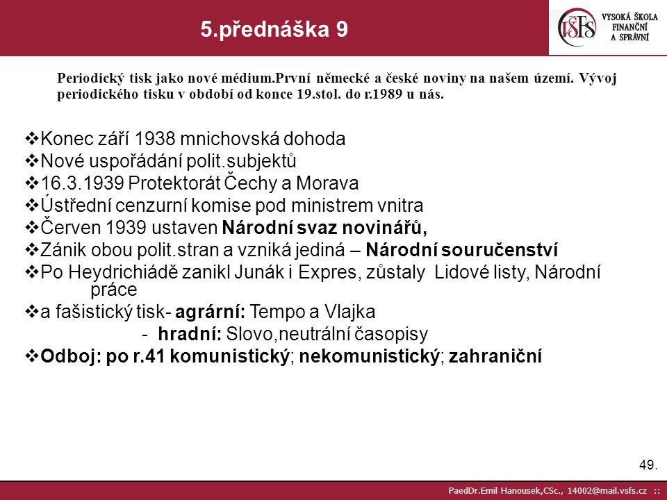 48. PaedDr.Emil Hanousek,CSc., 14002@mail.vsfs.cz :: 5.přednáška 8 Periodický tisk jako nové médium.První německé a české noviny na našem území. Vývoj