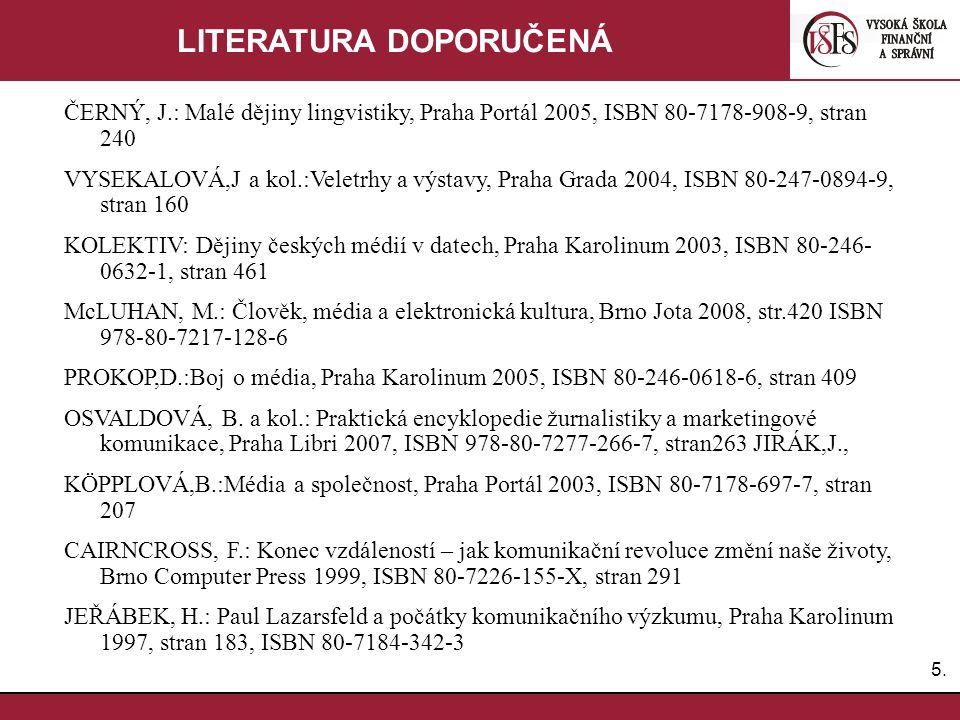4.4. LITERATURA POVINNÁ BENDA, J.: Vlastnictví periodického tisku v České republice v letech 1989-2006, Praha Karolinum 2007, ISBN 978-80-246-1387-1,