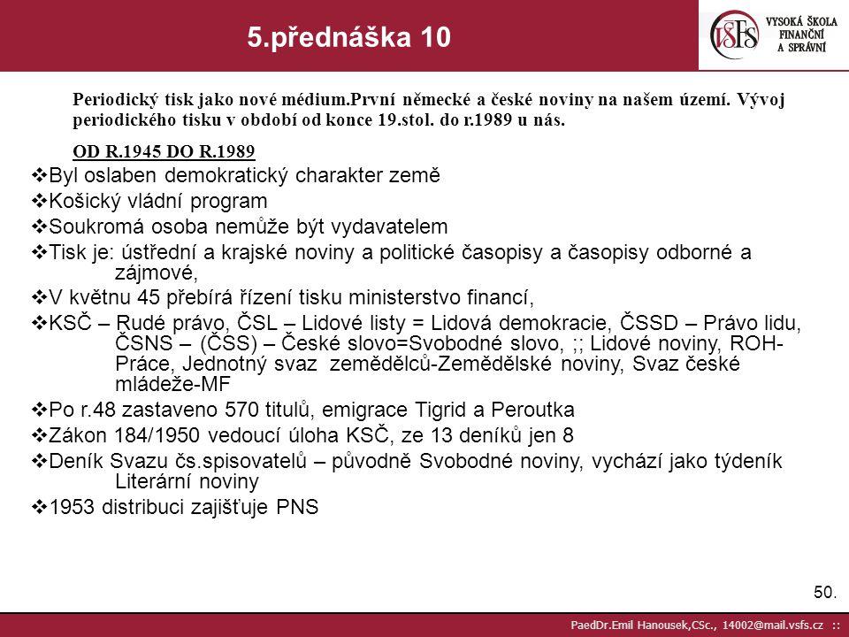 49. PaedDr.Emil Hanousek,CSc., 14002@mail.vsfs.cz :: 5.přednáška 9 Periodický tisk jako nové médium.První německé a české noviny na našem území. Vývoj