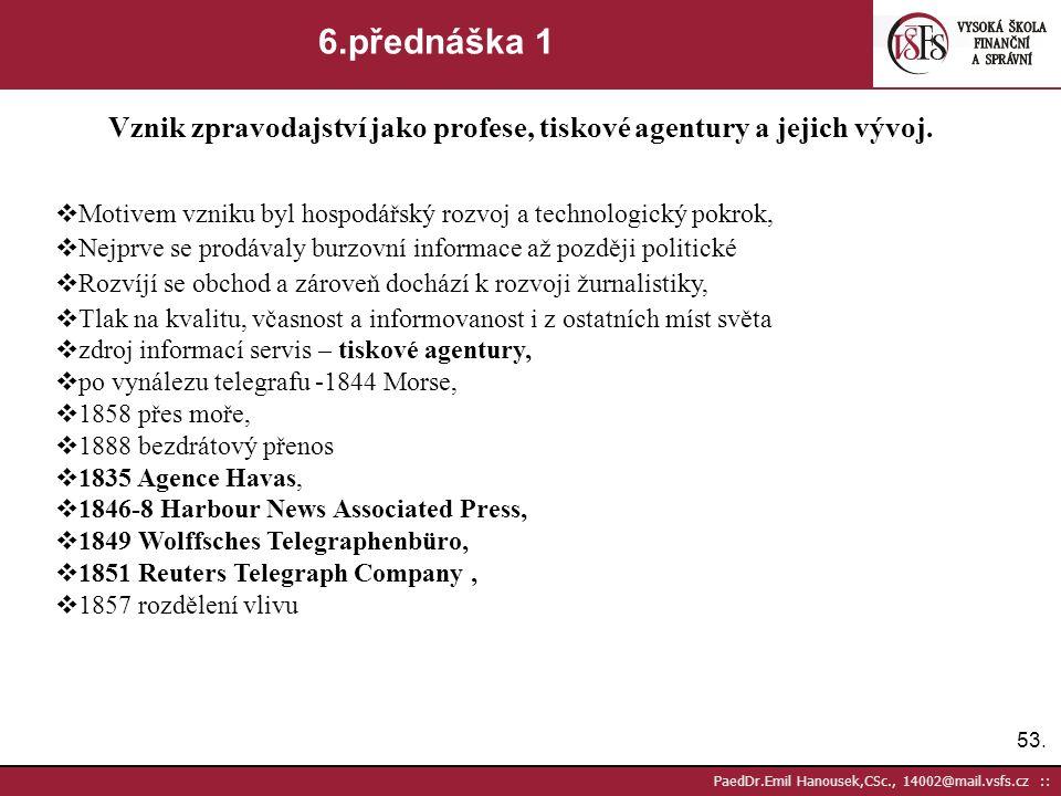 52. PaedDr.Emil Hanousek,CSc., 14002@mail.vsfs.cz :: 5.přednáška 12 Periodický tisk jako nové médium.První německé a české noviny na našem území. Vývo