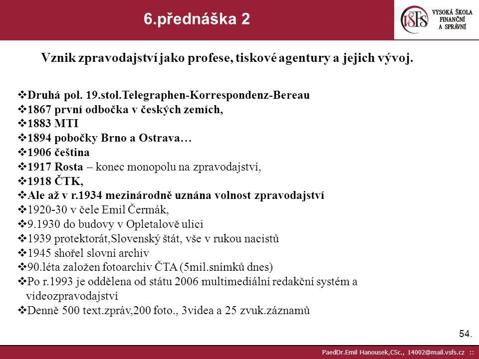 53. PaedDr.Emil Hanousek,CSc., 14002@mail.vsfs.cz :: 6.přednáška 1 Vznik zpravodajství jako profese, tiskové agentury a jejich vývoj.  Motivem vzniku