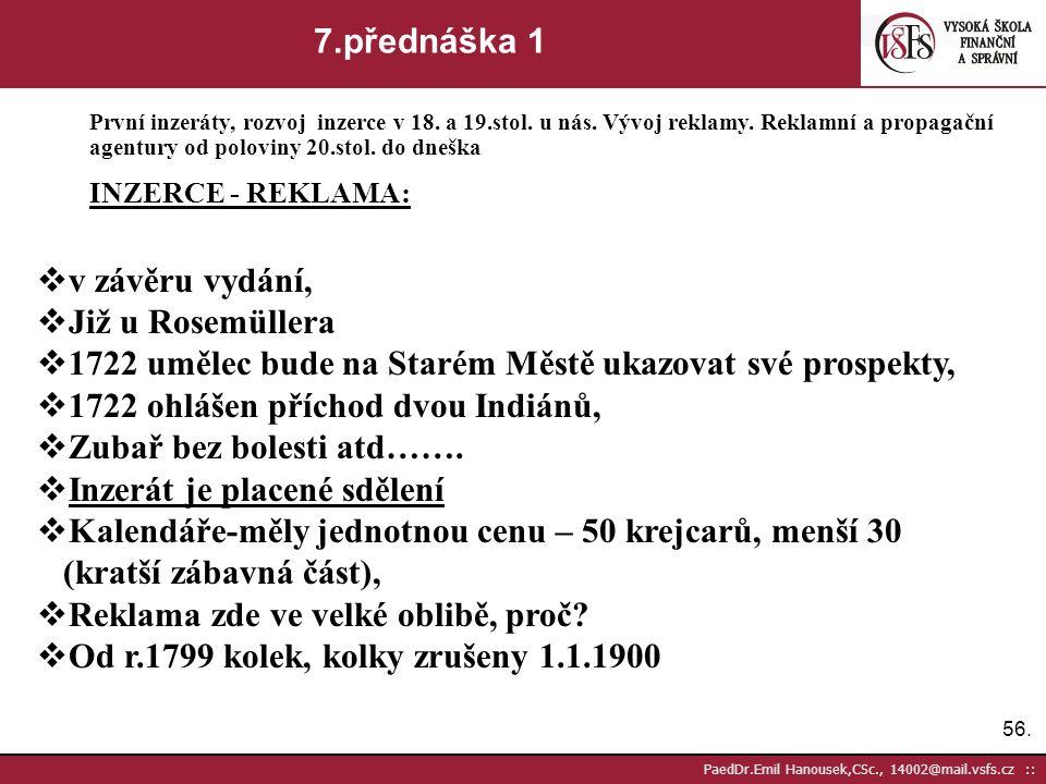55. PaedDr.Emil Hanousek,CSc., 14002@mail.vsfs.cz :: 6.přednáška 3 Vznik zpravodajství jako profese, tiskové agentury a jejich vývoj. Dle věcného prof