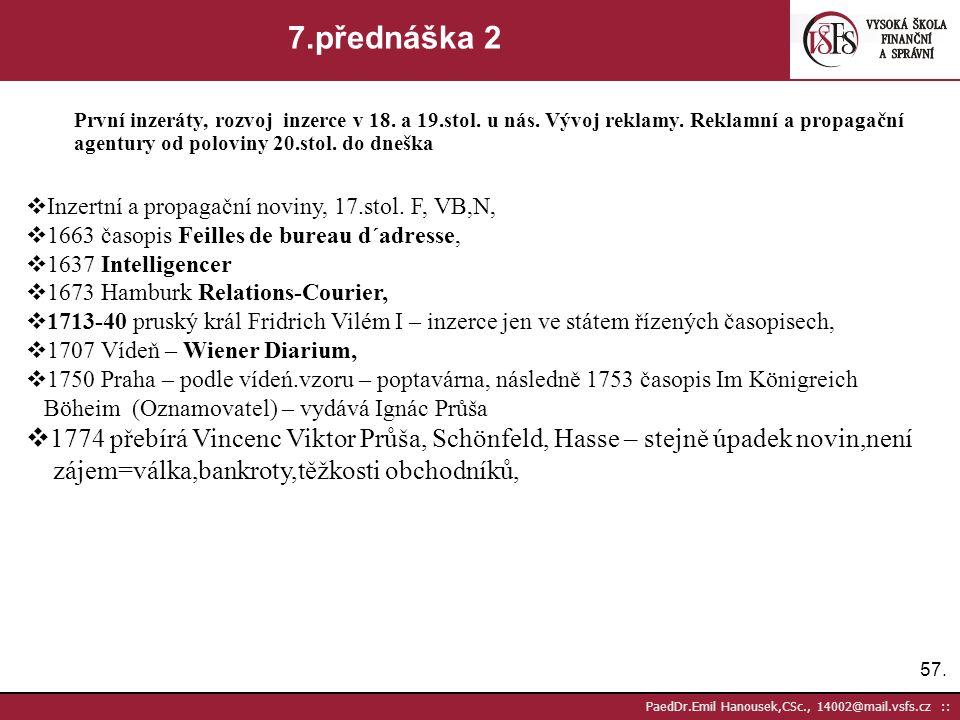 56. PaedDr.Emil Hanousek,CSc., 14002@mail.vsfs.cz :: 7.přednáška 1 První inzeráty, rozvoj inzerce v 18. a 19.stol. u nás. Vývoj reklamy. Reklamní a pr