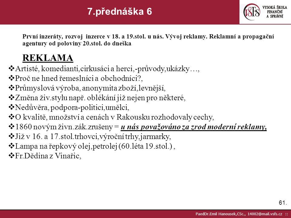 60. PaedDr.Emil Hanousek,CSc., 14002@mail.vsfs.cz :: 7.přednáška 5 První inzeráty, rozvoj inzerce v 18. a 19.stol. u nás. Vývoj reklamy. Reklamní a pr
