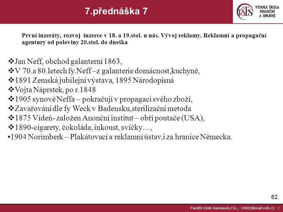 61. PaedDr.Emil Hanousek,CSc., 14002@mail.vsfs.cz :: 7.přednáška 6 První inzeráty, rozvoj inzerce v 18. a 19.stol. u nás. Vývoj reklamy. Reklamní a pr