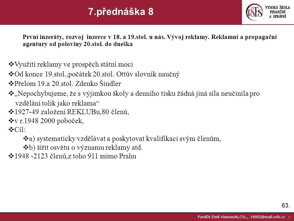 62. PaedDr.Emil Hanousek,CSc., 14002@mail.vsfs.cz :: 7.přednáška 7 První inzeráty, rozvoj inzerce v 18. a 19.stol. u nás. Vývoj reklamy. Reklamní a pr
