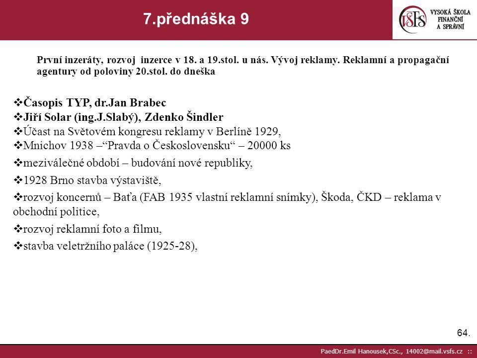 63. PaedDr.Emil Hanousek,CSc., 14002@mail.vsfs.cz :: 7.přednáška 8 První inzeráty, rozvoj inzerce v 18. a 19.stol. u nás. Vývoj reklamy. Reklamní a pr