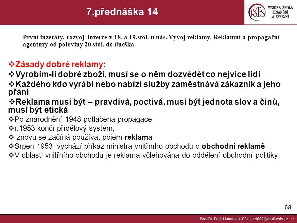67. PaedDr.Emil Hanousek,CSc., 14002@mail.vsfs.cz :: 7.přednáška 12 První inzeráty, rozvoj inzerce v 18. a 19.stol. u nás. Vývoj reklamy. Reklamní a p