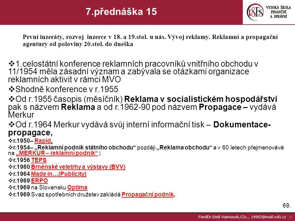68. PaedDr.Emil Hanousek,CSc., 14002@mail.vsfs.cz :: 7.přednáška 14 První inzeráty, rozvoj inzerce v 18. a 19.stol. u nás. Vývoj reklamy. Reklamní a p
