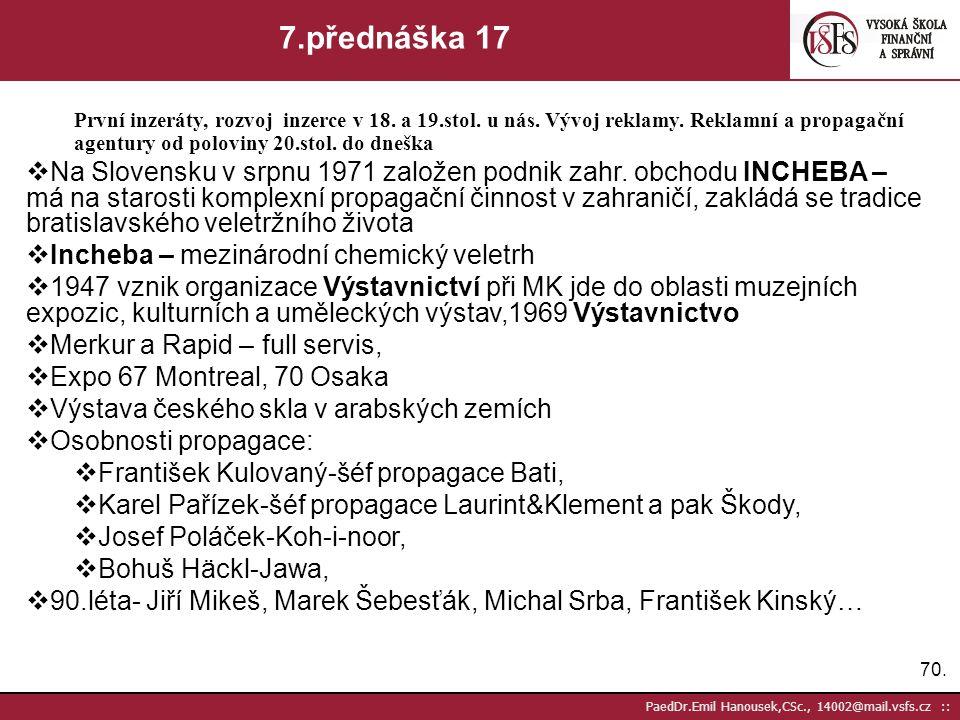 69. PaedDr.Emil Hanousek,CSc., 14002@mail.vsfs.cz :: 7.přednáška 15 První inzeráty, rozvoj inzerce v 18. a 19.stol. u nás. Vývoj reklamy. Reklamní a p