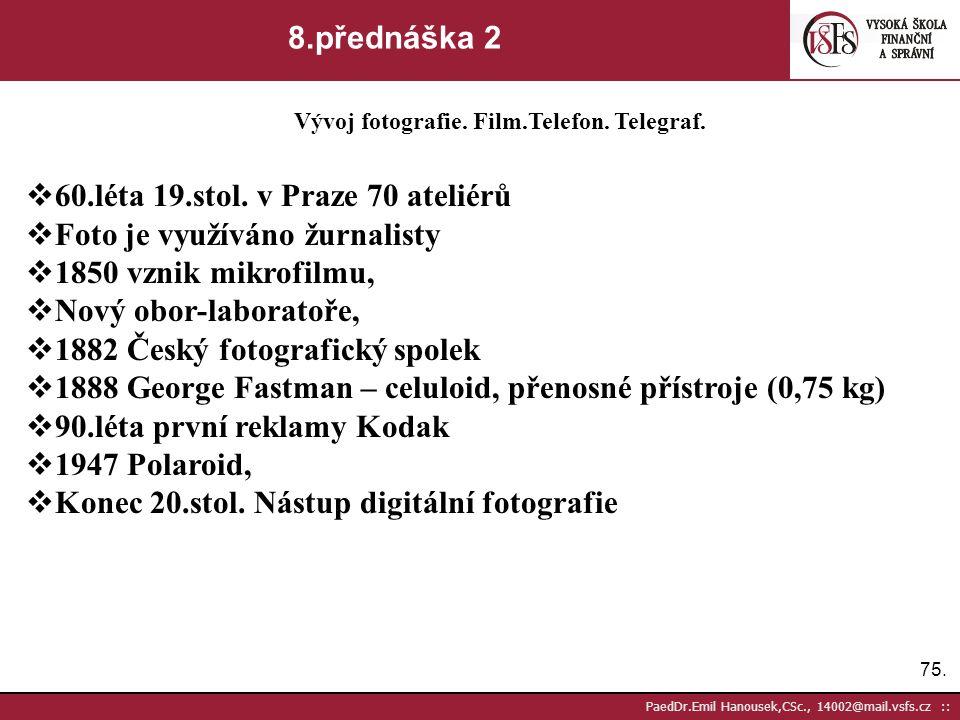 74. PaedDr.Emil Hanousek,CSc., 14002@mail.vsfs.cz :: 8.přednáška 1 Vývoj fotografie. Film.Telefon. Telegraf.  1727 camera obscura, Johann Heinrich Sc