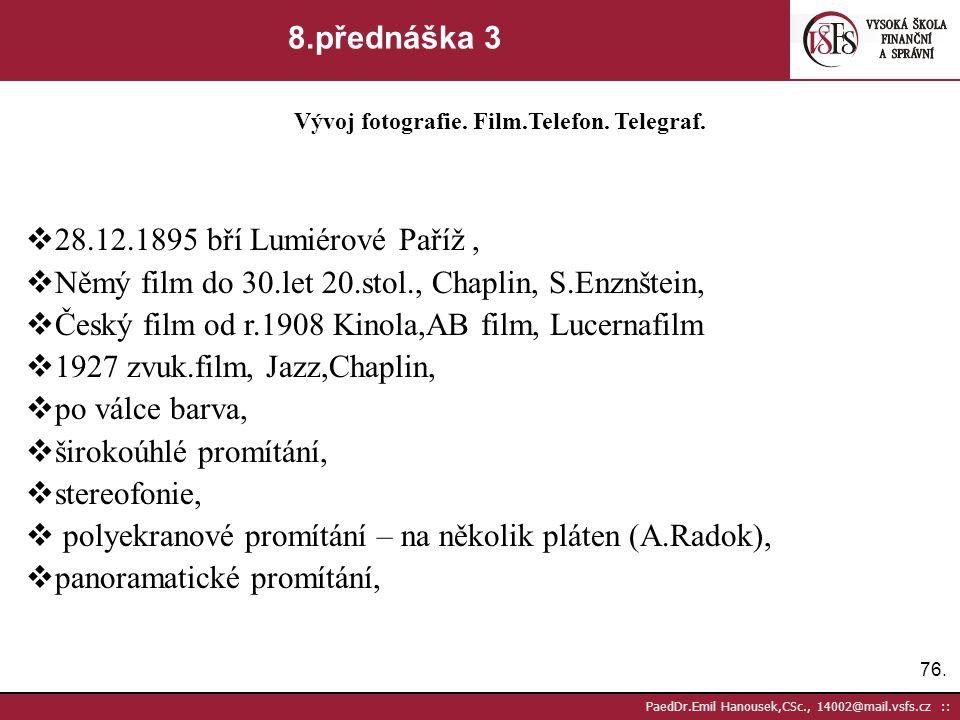 75. PaedDr.Emil Hanousek,CSc., 14002@mail.vsfs.cz :: 8.přednáška 2 Vývoj fotografie. Film.Telefon. Telegraf.  60.léta 19.stol. v Praze 70 ateliérů 