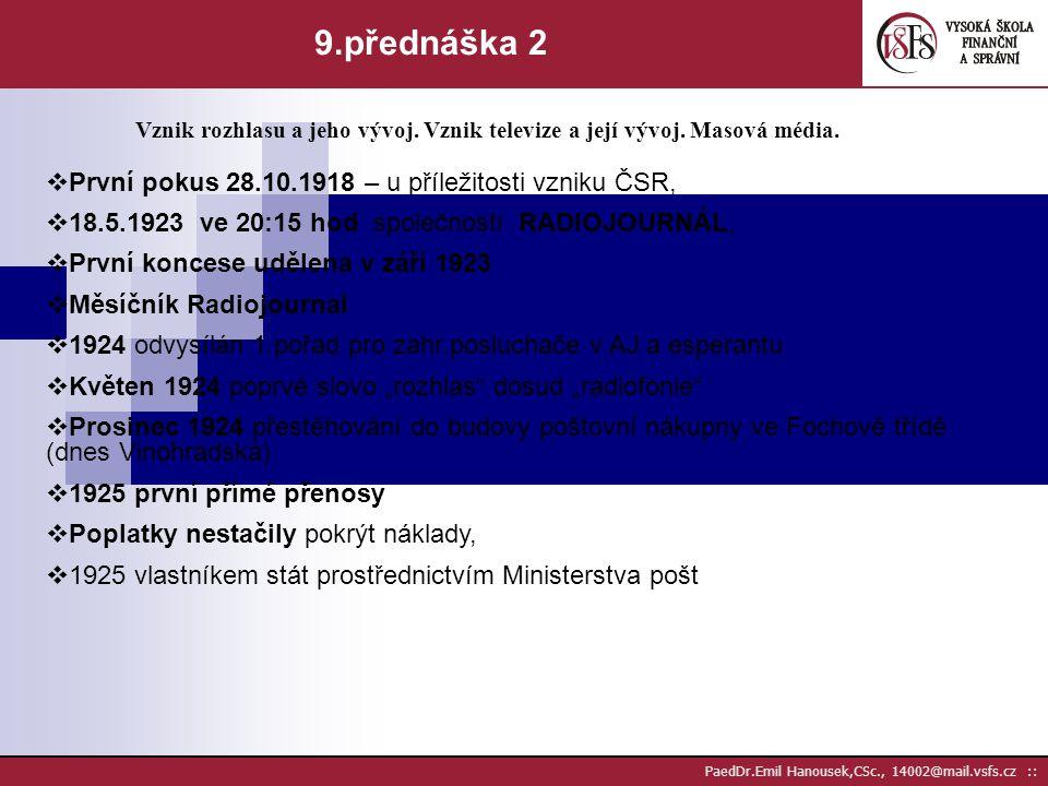 PaedDr.Emil Hanousek,CSc., 14002@mail.vsfs.cz :: 9.přednáška 1 Vznik rozhlasu a jeho vývoj. Vznik televize a její vývoj. Masová média.  25.5.1844 obj